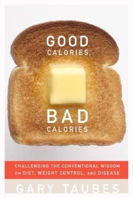 Gary Taubes Good Calories Bad Calories - Gary's Health Tips