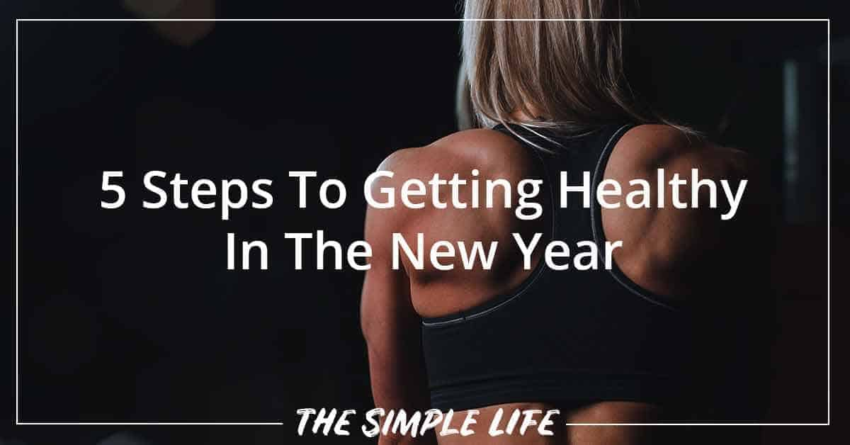 5 Steps To Getting Healthy In The New Year