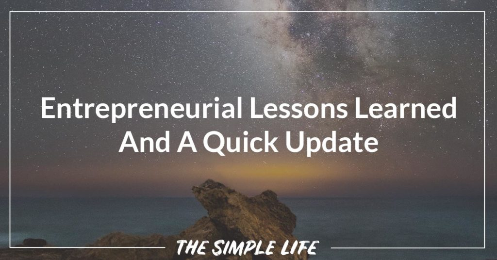 Entrepreneurial Lessons Learned And A Quick Update