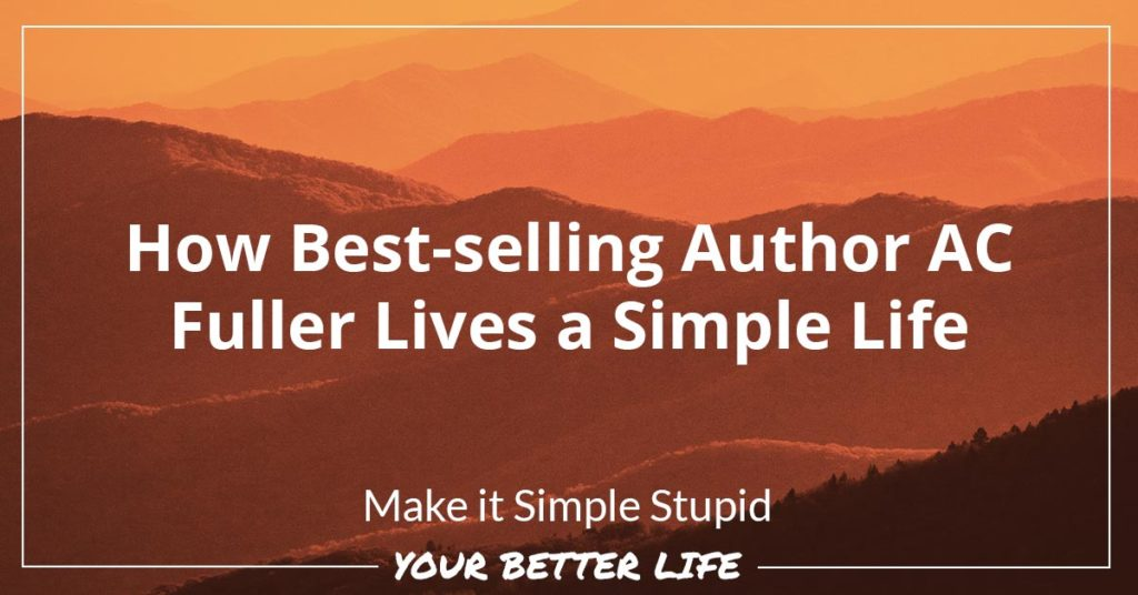 How Best-selling Author AC Fuller Lives a Simple Life