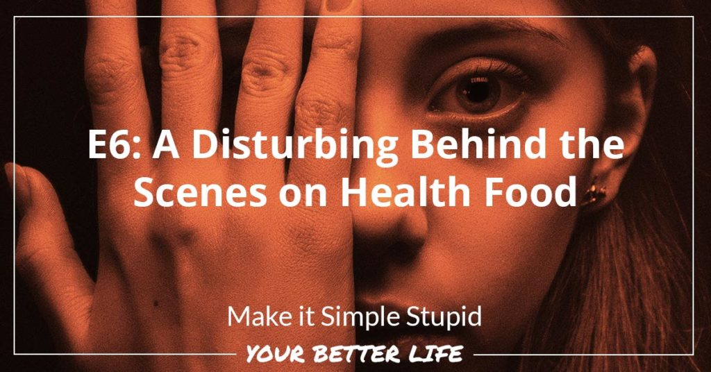 E6: A Disturbing Behind the Scenes on Health Food