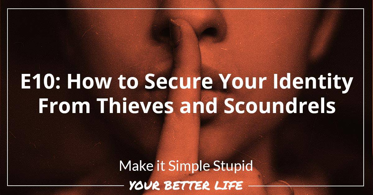 E10: How To Secure Your Identity From Thieves And Scoundrels