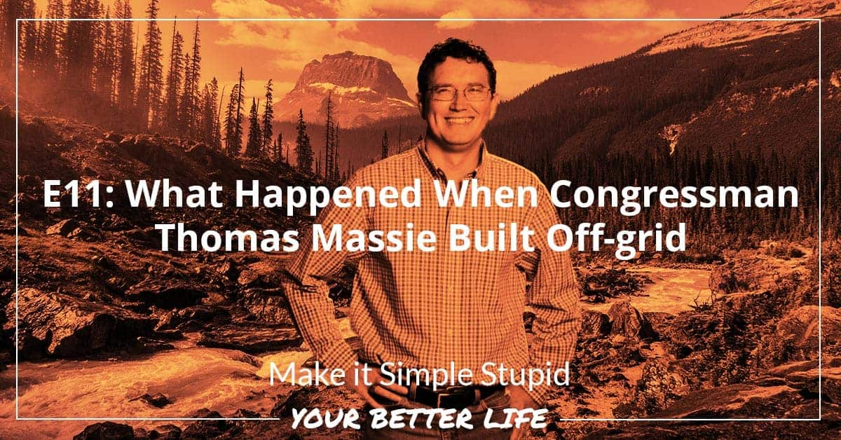 E11: What Happened When Congressman Thomas Massie Built Off-grid