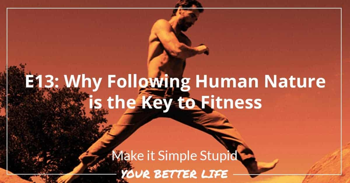 E13: Why Following Human Nature Is The Key To Fitness