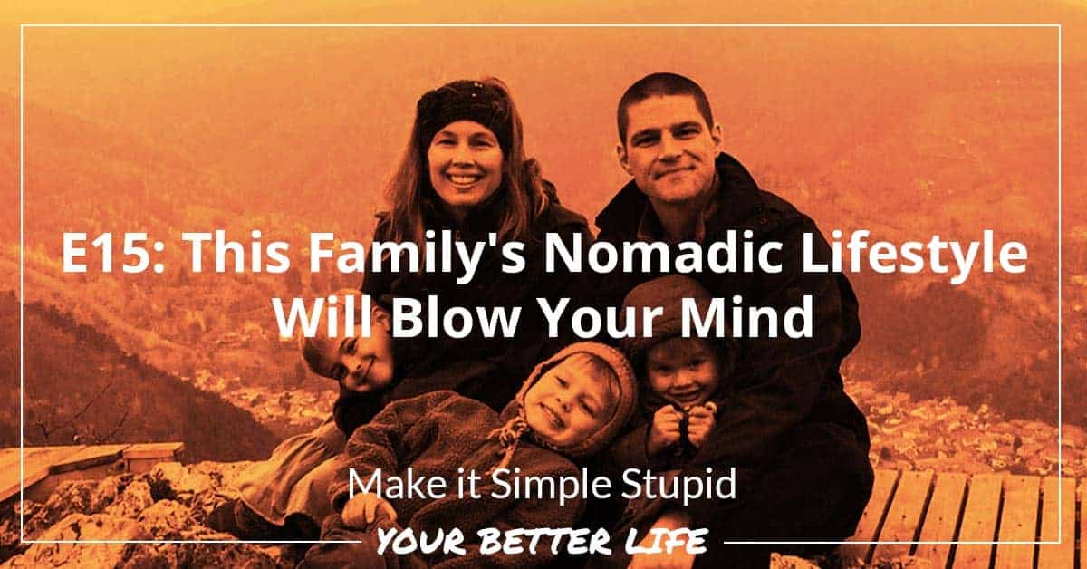 E15: This Family's Nomadic Lifestyle Will Blow Your Mind
