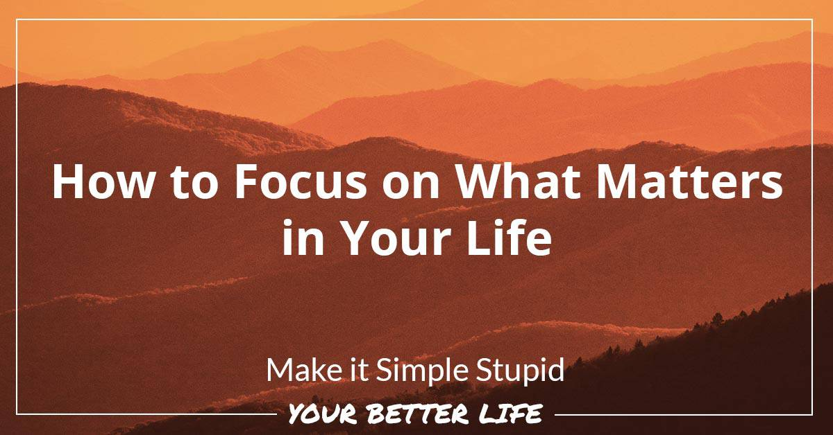E4: How To Focus On What Matters In Your Life