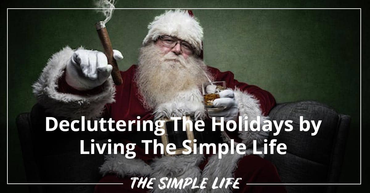 Decluttering The Holidays By Living The Simple Life