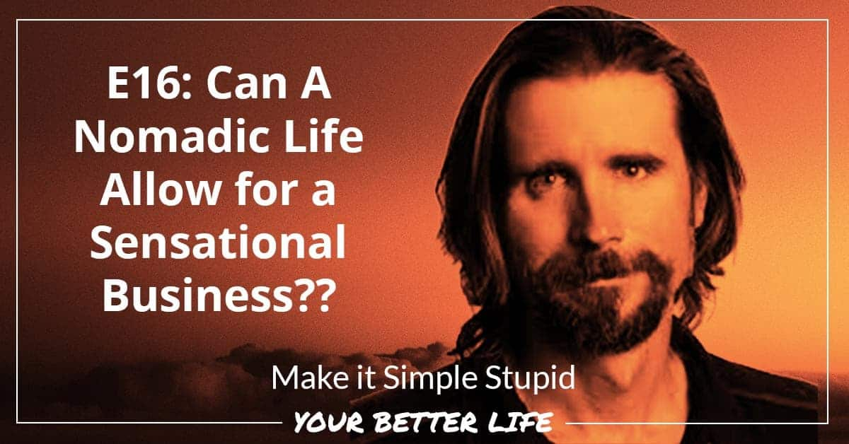 E16: Can A Nomadic Life Allow For A Sensational Business