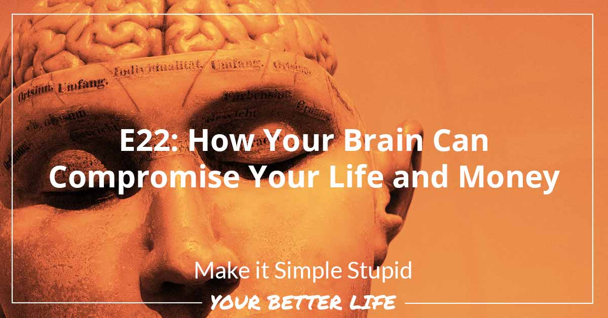 E22: How Your Brain Can Compromise Your Life And Money