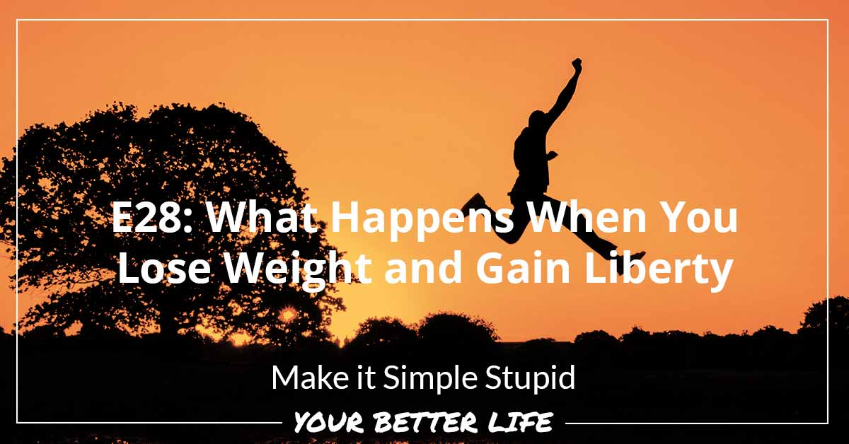 E28: What Happens When You Lose Weight And Gain Liberty