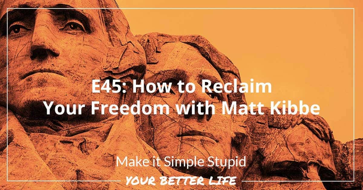 E45: How To Reclaim Your Freedom With Matt Kibbe