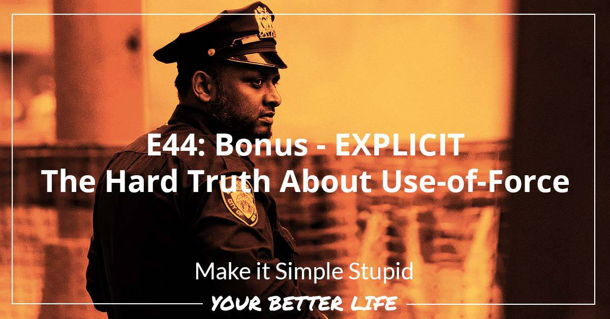 E44: Bonus – EXPLICIT – The Hard Truth About Use-of-Force