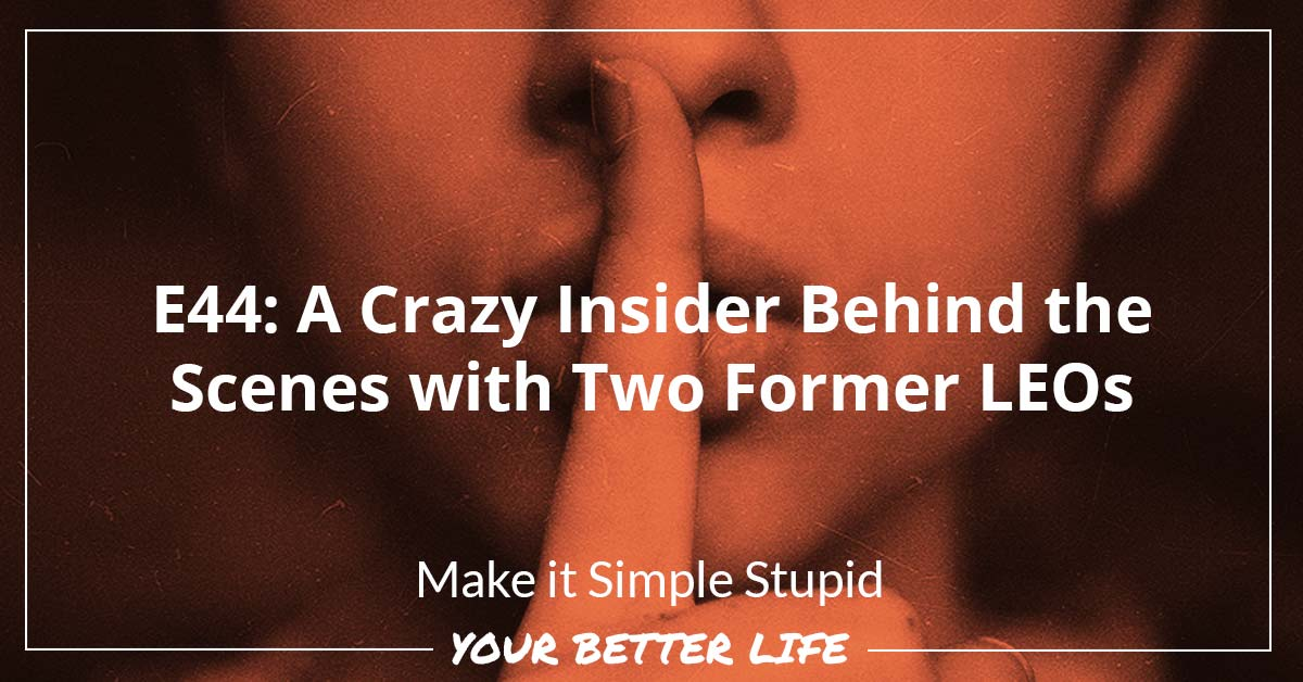 E44: A Crazy Insider Behind The Scenes With Two Former LEOs