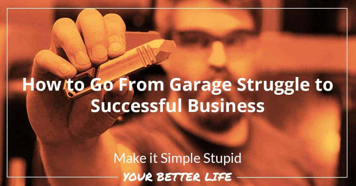 E51: How To Go From Garage Struggle To Successful Business