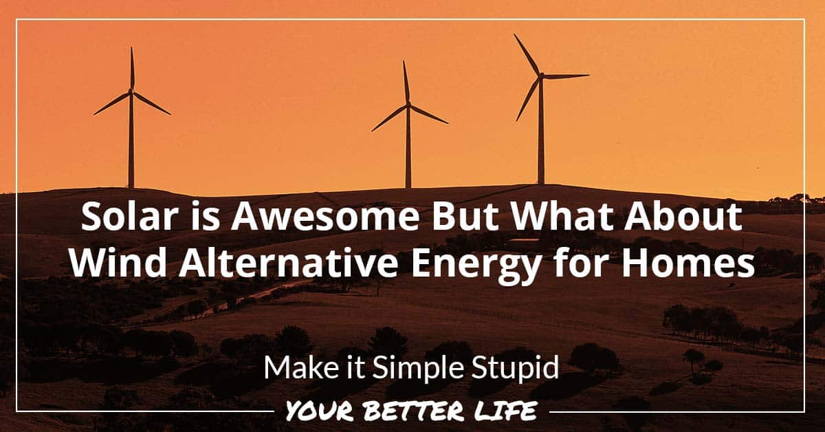 Solar Is Awesome But What About Wind Alternative Energy