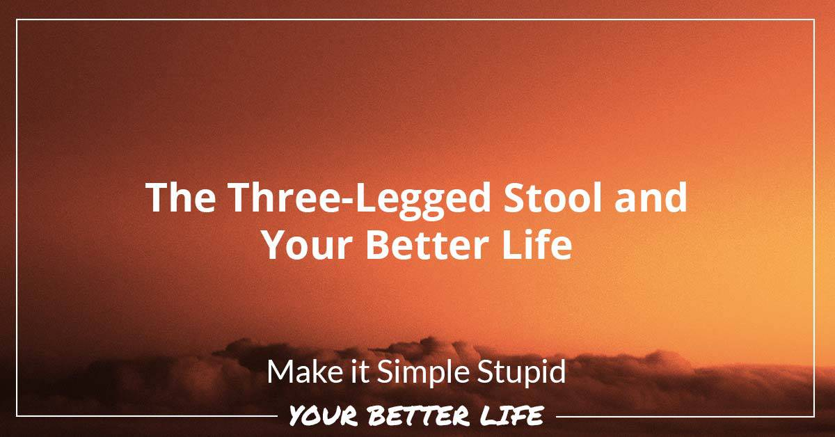 E67: The Three-Legged Stool And Your Better Life